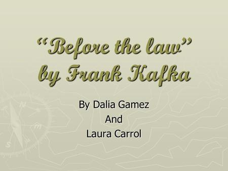 """Before the law"" by Frank Kafka By Dalia Gamez And Laura Carrol."