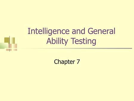 Intelligence and General Ability Testing Chapter 7.