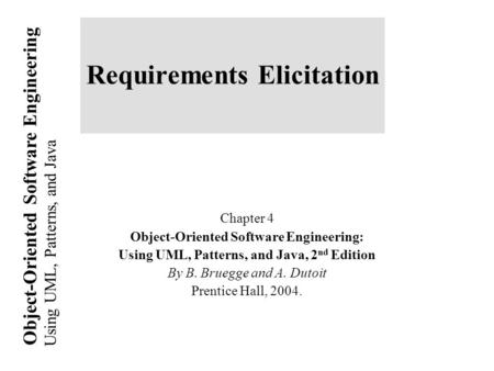 Using UML, Patterns, and Java Object-Oriented Software Engineering Requirements Elicitation Chapter 4 Object-Oriented Software Engineering: Using UML,
