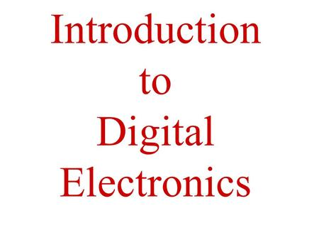 Introduction to Digital Electronics. Suplementary Reading Digital Design by - John F. Wakerly –www.ddpp.com - you will find some solutions at this site.