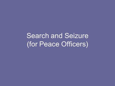 Search and Seizure (for Peace Officers). Fourth Amendment The Fourth Amendment to the U.S. Constitution provides that persons, houses, rights and effects.
