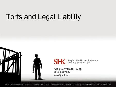 Torts and Legal Liability Craig A. Wallace, P.Eng. 604.408.2037