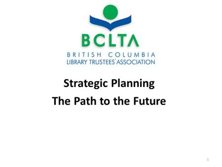 Strategic Planning The Path to the Future 1. Why do we need a plan? Provides a direction for all to follow. Provides certainty and consistency for staff,