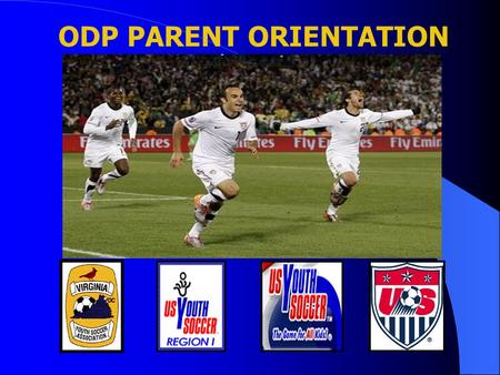 ODP PARENT ORIENTATION. WHAT IS ODP? NATIONAL PROGRAM  IDENTIFY TALENT  TRAIN THE TALENT  PREPARE  REPRESENT STATE  SHOWCASE.