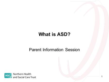 1 What is ASD? Parent Information Session. 2 Aim for today…. To learn about and increase understanding of ASD and how it manifests itself in everyday.
