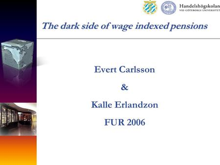 The dark side of wage indexed pensions Evert Carlsson & Kalle Erlandzon FUR 2006.