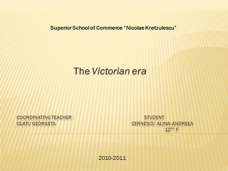 "The Victorian era Superior School of Commerce ""Nicolae Kretzulescu"" 2010-2011."