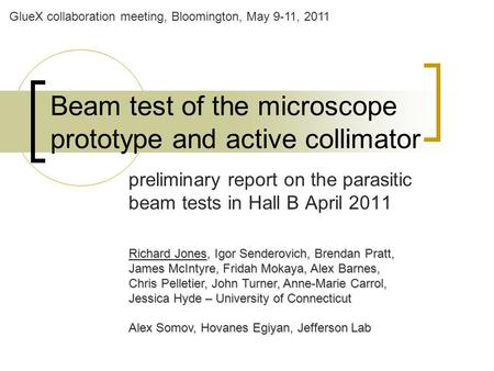 Beam test of the microscope prototype and active collimator preliminary report on the parasitic beam tests in Hall B April 2011 Richard Jones, Igor Senderovich,