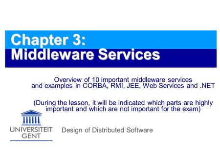 Design of Distributed Software Chapter 3: Middleware Services Overview of 10 important middleware services and examples <strong>in</strong> CORBA, RMI, JEE, Web Services.