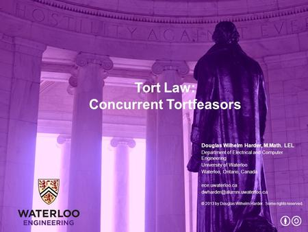 Tort Law: Concurrent Tortfeasors Douglas Wilhelm Harder, M.Math. LEL Department of Electrical and Computer Engineering University of Waterloo Waterloo,