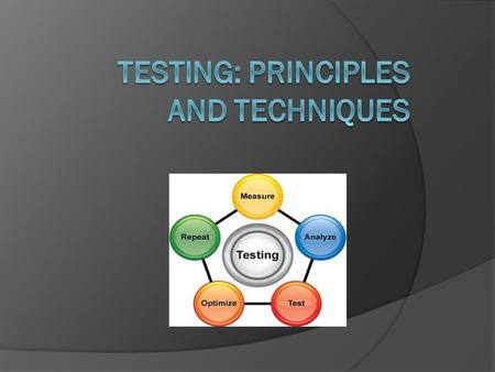 "Testing: Principles and Techniques  Tests are ""inappropriate, mysterious, unreal, subjective, and unstructured.""  Certain basic questions need to be."