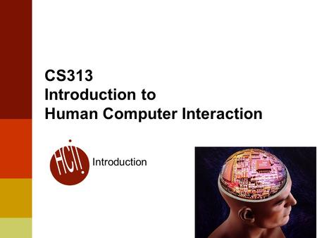 1 CS313 Introduction to Human Computer Interaction Introduction.