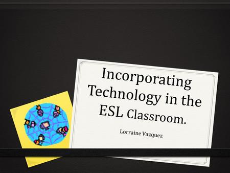 Incorporating Technology in the ESL Classroom.