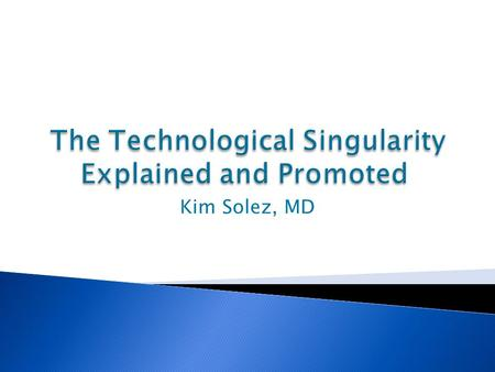 "Kim Solez, MD. ""…The technological singularity occurs as artificial intelligences surpass human beings as the smartest and most capable life forms on."
