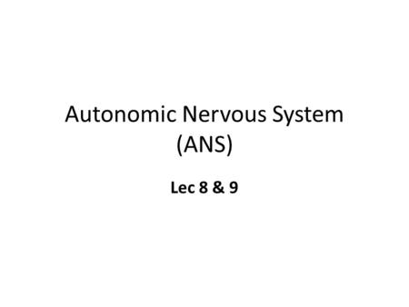 Autonomic Nervous System (ANS) Lec 8 & 9. Differences between Somatic & Autonomic Nervous system.