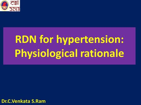 RDN for hypertension: Physiological rationale Dr.C.Venkata S.Ram.