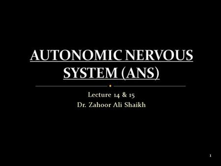 Lecture 14 & 15 Dr. Zahoor Ali Shaikh 1. Central Nervous System (CNS) – brain and spinal cord. Peripheral Nervous System (PNS) – afferent and efferent.