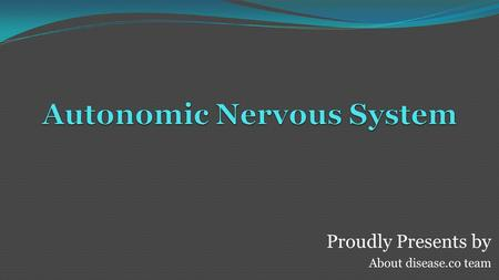 Proudly Presents by About disease.co team. Autonomic Nervous System Constitutes efferent division of visceral part of peripheral nerves Exclusively motor.