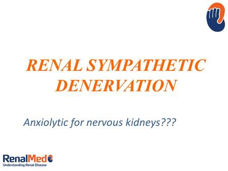 RENAL SYMPATHETIC DENERVATION Anxiolytic for nervous kidneys???