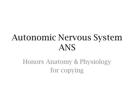 Autonomic Nervous System ANS Honors Anatomy & Physiology for copying.