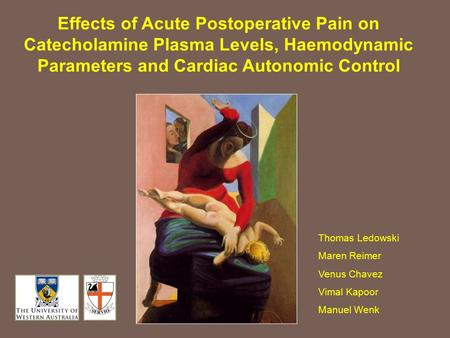 Effects of Acute Postoperative Pain on Catecholamine Plasma Levels, Haemodynamic Parameters and Cardiac Autonomic Control Thomas Ledowski Maren Reimer.