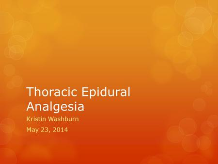 Thoracic Epidural Analgesia Kristin Washburn May 23, 2014.