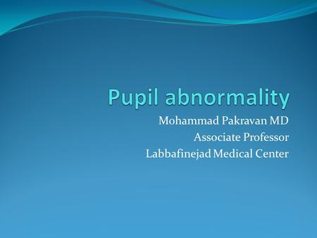 Mohammad Pakravan MD Associate Professor Labbafinejad Medical Center.