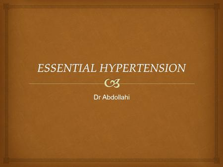 Dr Abdollahi.  Essential hypertension is arbitrarily defined as sustained increases in systemic blood pressure (systolic blood pressure higher than 160.