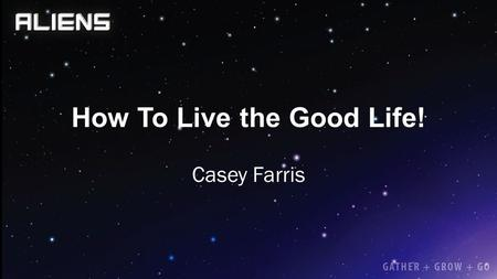 How To Live the Good Life! Casey Farris. 1 Peter 3:8-12 8 Finally, all of you, be like-minded, be sympathetic, love one another, be compassionate and.