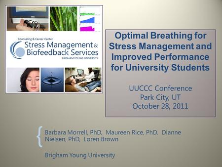 Optimal Breathing for Stress Management and Improved Performance for University Students UUCCC Conference Park City, UT October 28, 2011 Barbara Morrell,