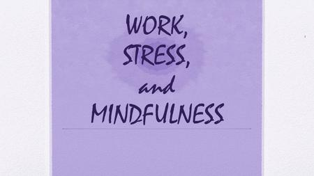 WORK, STRESS, and MINDFULNESS 1 2 ½ ⅓ ¼ ⅕ 1/∞ 3.