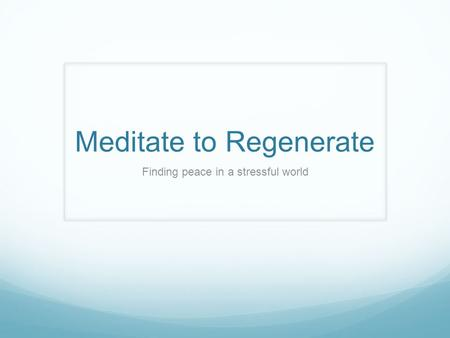Meditate to Regenerate Finding peace in a stressful world.