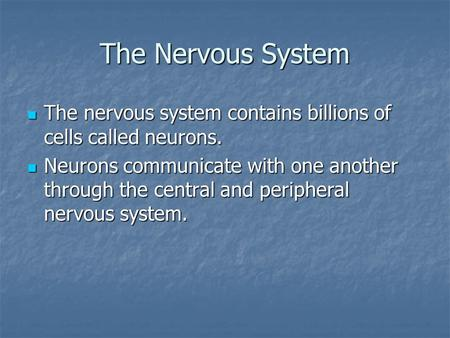 The Nervous System The nervous system contains billions of cells called neurons. The nervous system contains billions of cells called neurons. Neurons.