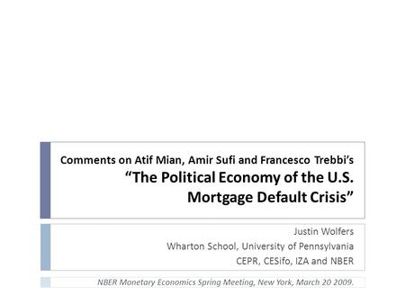 "Comments on Atif Mian, Amir Sufi and Francesco Trebbi's ""The Political Economy of the U.S. Mortgage Default Crisis"" Justin Wolfers Wharton School, University."