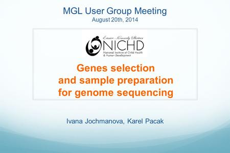 Ivana Jochmanova, Karel Pacak Genes selection and sample preparation for genome sequencing MGL User Group Meeting August 20th, 2014.