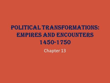 Political Transformations: Empires and Encounters