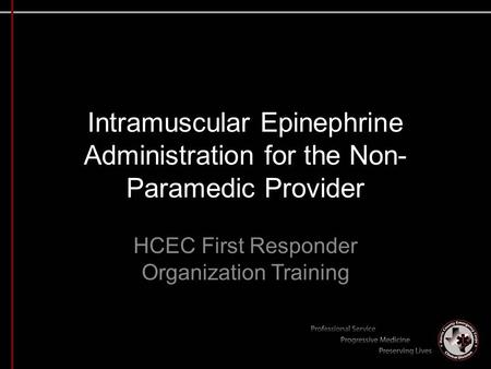 Intramuscular Epinephrine Administration for the Non- Paramedic Provider HCEC First Responder Organization Training.