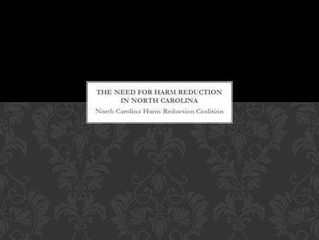 North Carolina Harm Reduction Coalition. North Carolina Harm Reduction Coalition (NCHRC) is North Carolina's only comprehensive harm reduction program.
