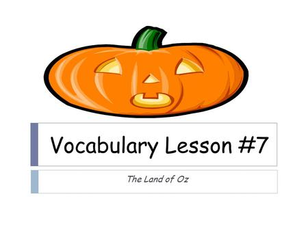 "Vocabulary Lesson #7 The Land of Oz. Dampen (V.)  ""Do not, I beg of you, dampen today's sun with the showers of tomorrow.  Definition : to depress,"