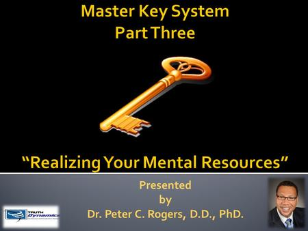 Presented by Dr. Peter C. Rogers, D.D., PhD.. Realizing Your Mental Resources  Thought is the Cause, and the experiences with which you meet in life.