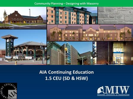 AIA Continuing Education 1.5 CEU (SD & HSW) Community Planning – Designing with Masonry.