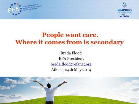 People want care. Where it comes from is secondary Breda Flood EFA President Athens, 24th May 2014 1.
