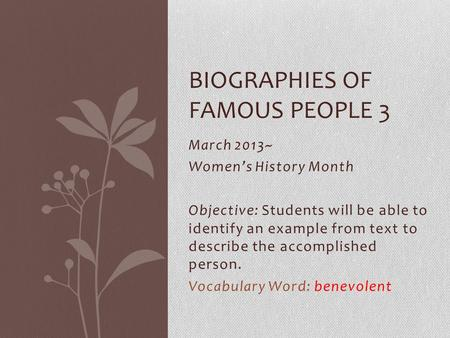 March 2013~ Women's History Month Objective: Students will be able to identify an example from text to describe the accomplished person. Vocabulary Word: