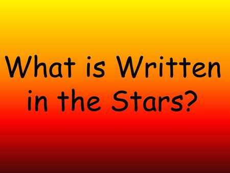 What is Written in the Stars?. Four signs Fire Fire is the first of the four signs. People born under fire signs are creative and dynamic. They are also.