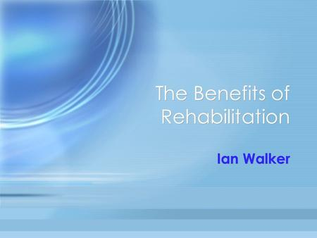 The Benefits of Rehabilitation Ian Walker. Rehabilitation Make client better Then sort out the damages Work with the insurer to achieve this Outside the.
