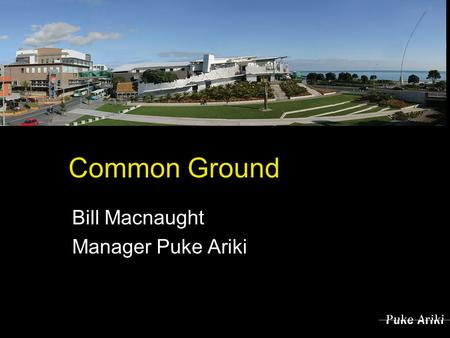 Common Ground Bill Macnaught Manager Puke Ariki. Pooh K R E Key.