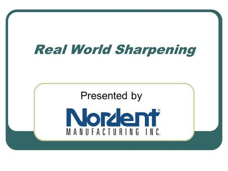 Real World Sharpening Presented by. Why Do I Need to Sharpen My Instruments?