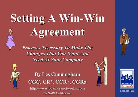 1:34 Setting A Win-Win Agreement Processes Necessary To Make The Changes That You Want And Need At Your Company By Les Cunningham CGC, CR*, CCR*, CGRa.