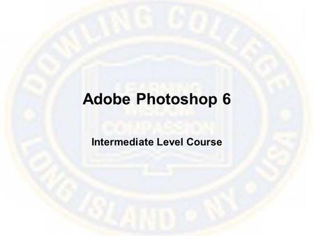 Adobe Photoshop 6 Intermediate Level Course. Resizing When resizing an image for printing, a higher resolution will translate into a sharper image with.