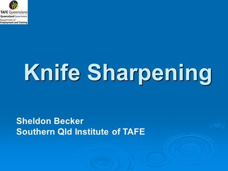 Knife Sharpening Sheldon Becker Southern Qld Institute of TAFE.